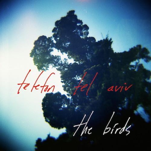 Telefon Tel Aviv - The Birds (BPC247)