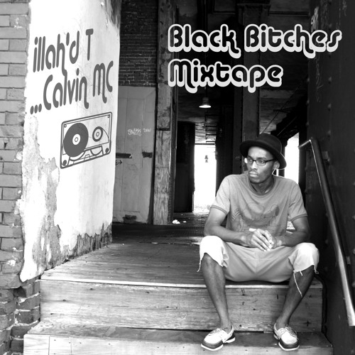 illahd'T (Calvin MC) - Black Bitches Mixtape | Free DL