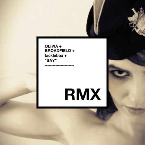 Olivia Broadfield - Say (tacklebox Remix)