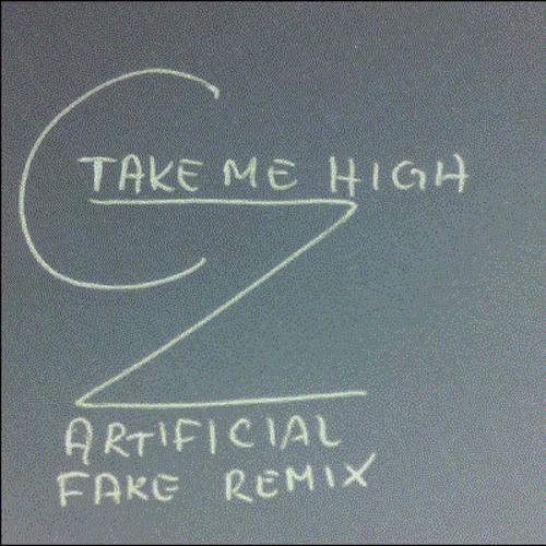 Cubic Zirconia - Take Me High (Artificial Fake Remix)(dl link in description)