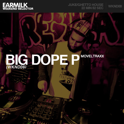 EARMILK Presents: Weekend Selector - Big Dope P (WKND08)