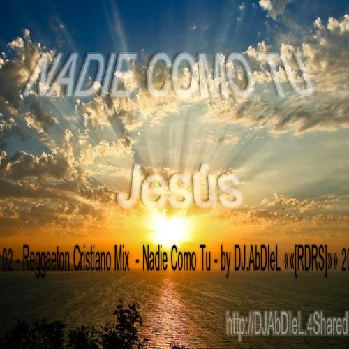 02 - Reggaeton Cristiano Mix  - Nadie Como Tu - by DJ.AbDIeL ««[RDRS]»» 2012
