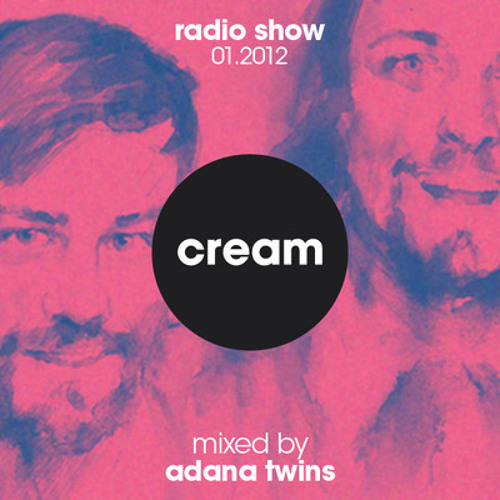 Adana Twins - Cream Radio Show Vol.1