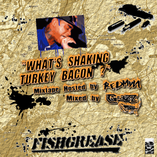 "FISH GREASE ""What's Shaking Turkey Bacon ?!"" (Hosted by REDMAN, Mixed by DJ GRAZZHOPPA)"