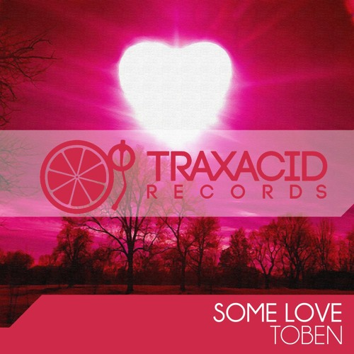 Some Love [out now on Traxacid Records]