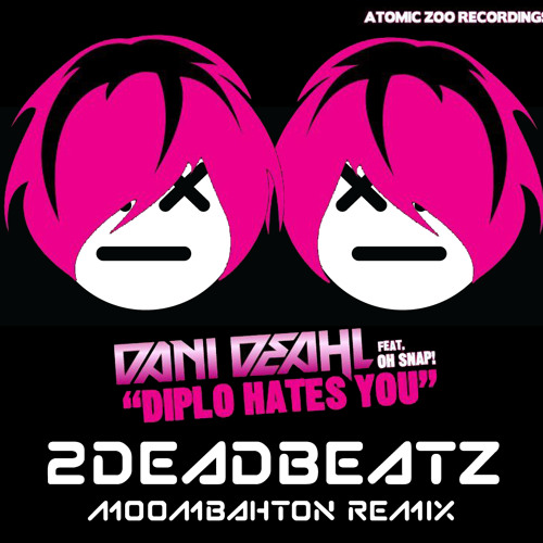 Dani Deahl - Diplo Hates You (2deadbeatz Moombahton Remix) - **OUT ON BEATPORT**