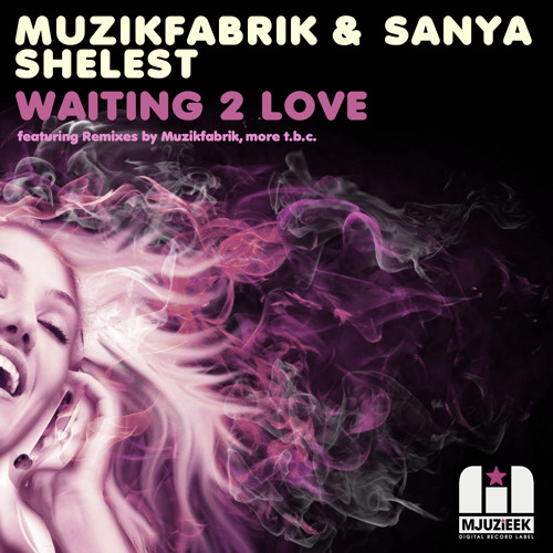 OUT NOW! Muzikfabrik & Sanya Shelest - Waiting 2 Love (Jorge Montia Muzicasa Remix)