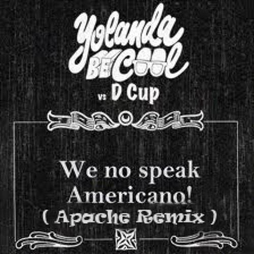 Yolanda Be Cool & DCUP - We No Speak Americano ( Apache Remix )