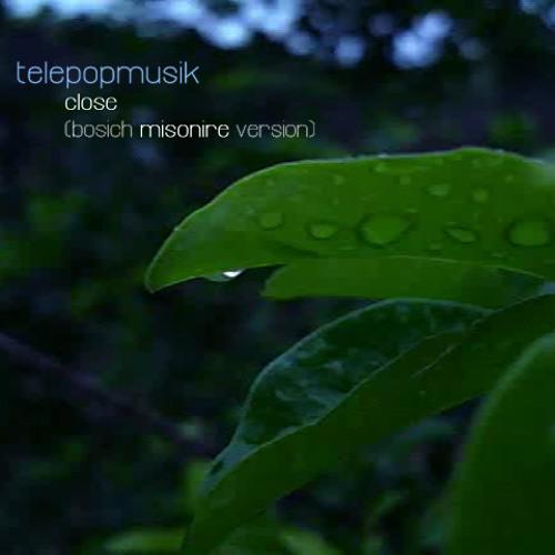 Télépopmusik - Close (Bosich Misonire Version)