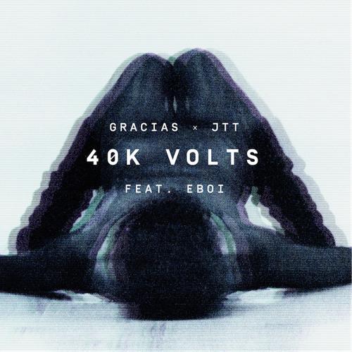 Gracias x JTT - 40K Volts feat. Eboi