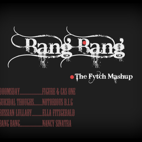 Fytch - Bang Bang (MashUp ft. Nancy Sinatra, Cas One, Biggie & Ella Fitzgerald)