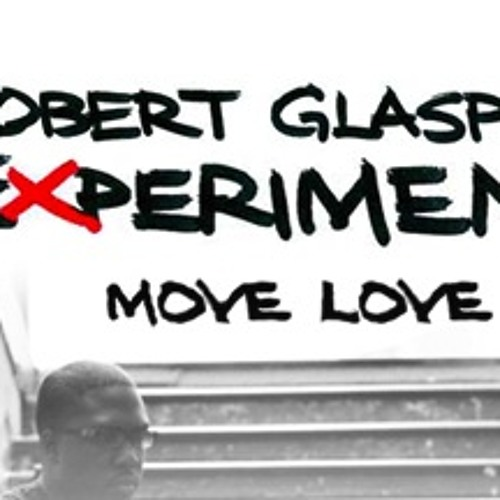 Robbert Glaspper Experiment (feat. KING) - Move Love (Vlooper Remelange))