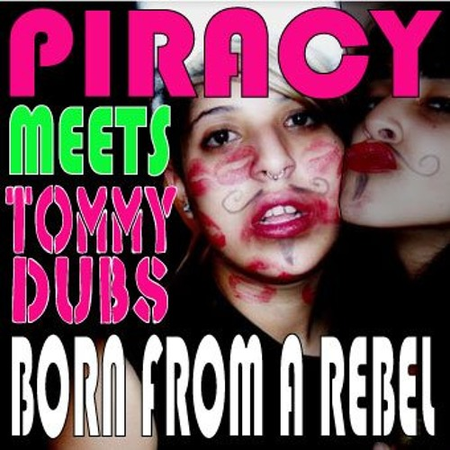 "Piracy Meets Tommy Dubs - ""Born from a Rebel"" Easy Now Accapella"