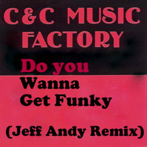 C&C Music Factory - Do you Wanna Get Funky ( Jeff Andy Remix)