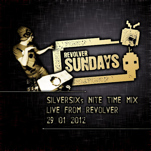 DJ MIX // Silversix's 3hr Nite Time Mix - Revolver Upstairs - 29-01-2012