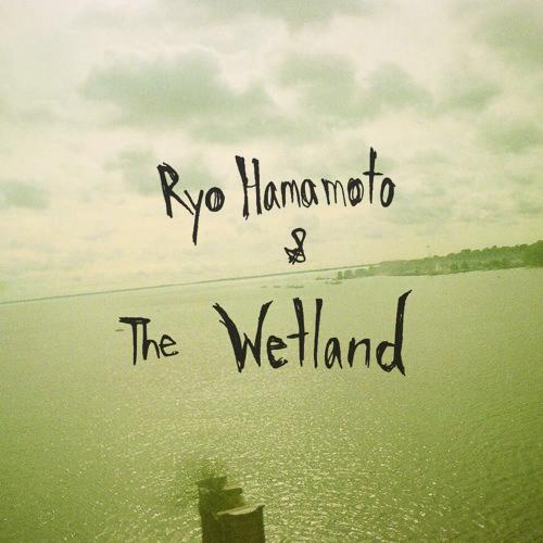 Ryo Hamamoto & The Wetland - 雪の坂道 / The Snowy Down Lane