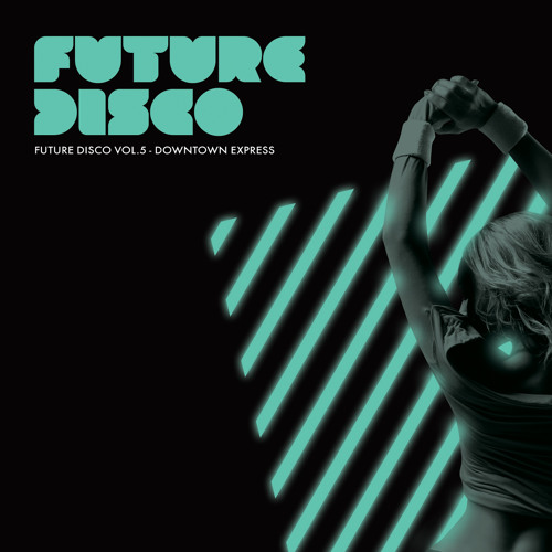 Future Disco Vol.5 : Downtown Express Minimix OUT NOW