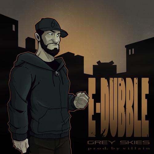 e-dubble - Grey Skies (Prod. by Villain)