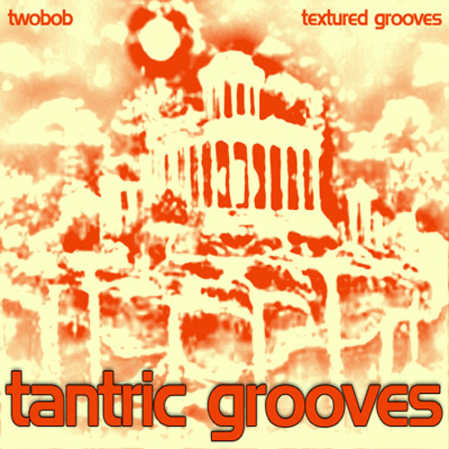 """Textured Grooves & Twobob"" Tantric Grooves [Airtime Artists of the Year 2012 Winner]"