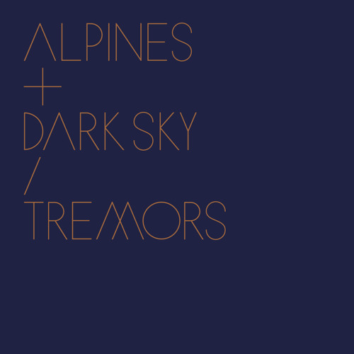 Alpines + Dark Sky - Tremors