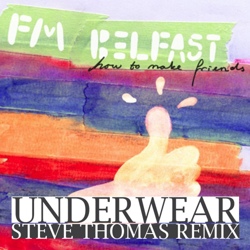 FM Belfast Underwear (Steve Thomas Remix) *unreleased