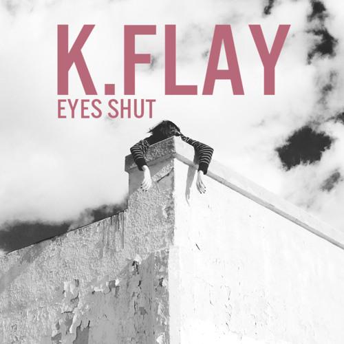 K.Flay - Eyes Shut EP