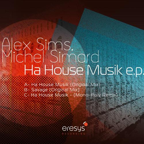 Alex Sims & Michel Simard - Ha House Musik (Mono-poly remix) [Eresys Recording]