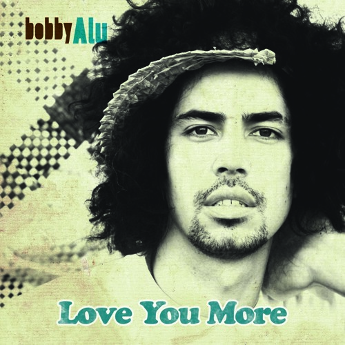 Bobby Alu - 'Love you more'