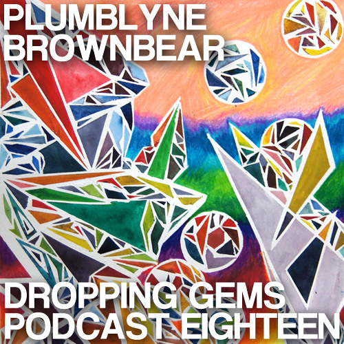 Dropping Gems Podcast #18 w/ PlumbLyne & Brownbear January, 2012