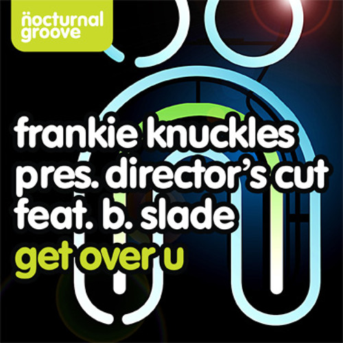 Frankie Knuckles pres. Director's Cut feat. B. Slade - Get Over U (Sami Dee Edit)