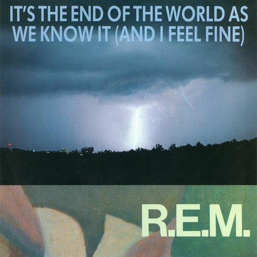 R.E.M - Its The End Of The World As We Know It (And I Feel Fine) [1987] (spiral tribe extended edit)
