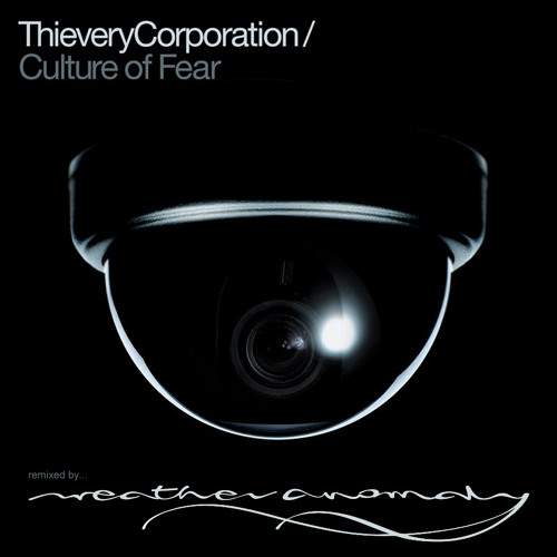 Thievery Corporation - Culture Of Fear - Weather Anomaly Remix