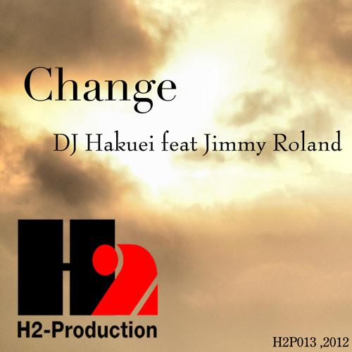 H2P013 Change (Radio Mix) / DJ Hakuei feat Jimmy Roland
