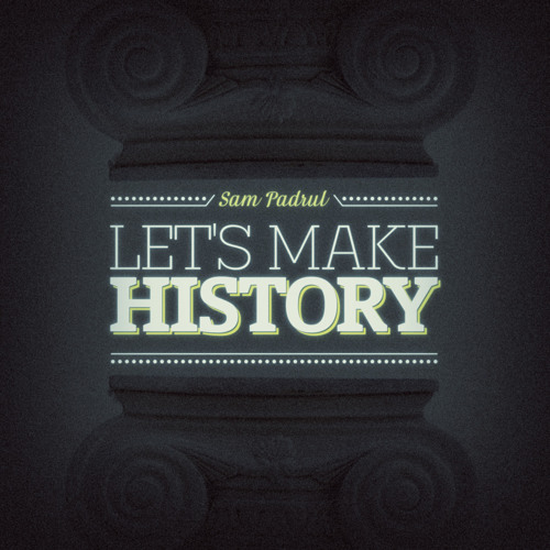 Sam Padrul - Let's Make History