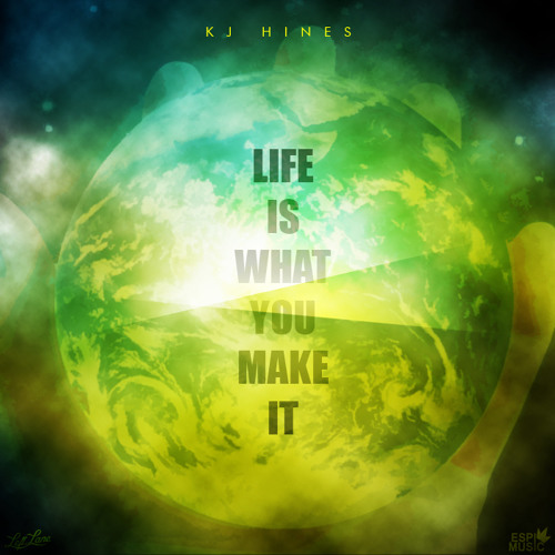 KJ Hines - Life Is What You Make It