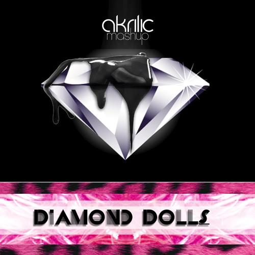 Diamond Dolls Mashup- Akrilic (Extended Cut) FREE DOWNLOAD