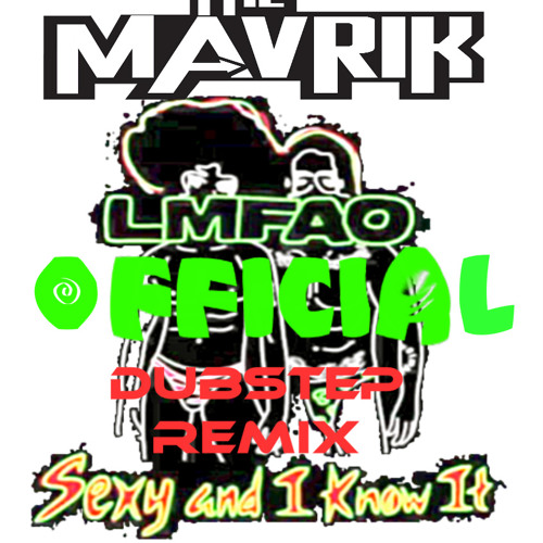 FREE DOWNLOAD-SexyAndIKnowIt-LMFAO-DUBSTEP REMIX-(THE MAVRIK)