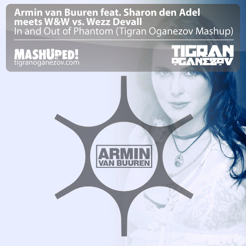 Armin feat. Sharon den Adel & W&W vs. Wezz Devall - In and Out of Phantom (Tigran Oganezov Mashup)
