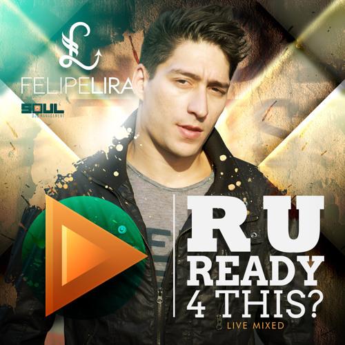 DJ Felipe Lira - R U READY 4 THIS? (live mixed)