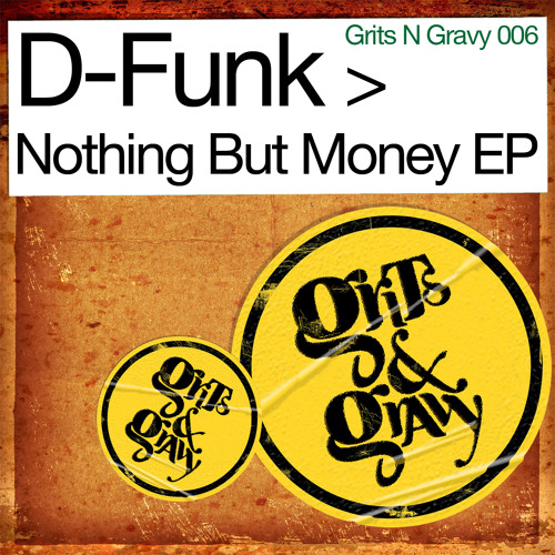 D-Funk... 'Nothing But Money' [Grits N Gravy/GNG006]