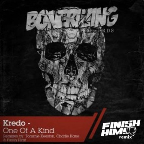 Kredo - One Of A Kind (FINISH HIM! Remix) [OUT NOW!!! on Bonerizing Records]