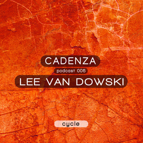 Cadenza Podcast | 005 - Lee Van Dowski (Cycle)
