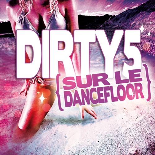 DIRTY 5 - SUR LE DANCEFLOOR [ POP Mix Edit ]