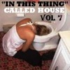 IN THIS THING CALLED HOUSE VOL 7 - Mixed by Wayne funky Antony