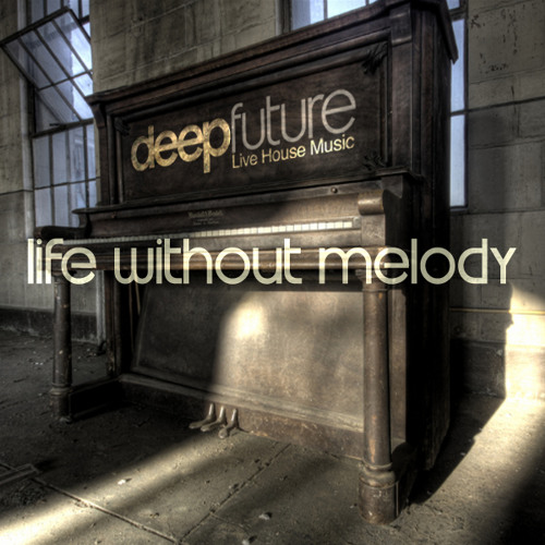 Deep Future - Life Without Melody (Original Mix) FREE DOWNLOAD