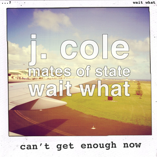 wait what - can't get enough now (j. cole vs mates of state)