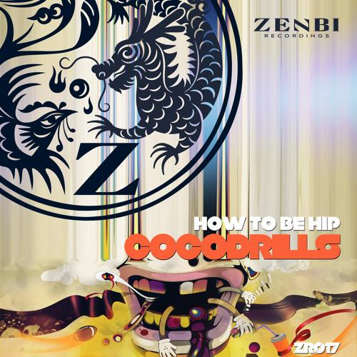 Cocodrills - How To Be Hip (Original Mix) [ZENBI RECORDINGS]