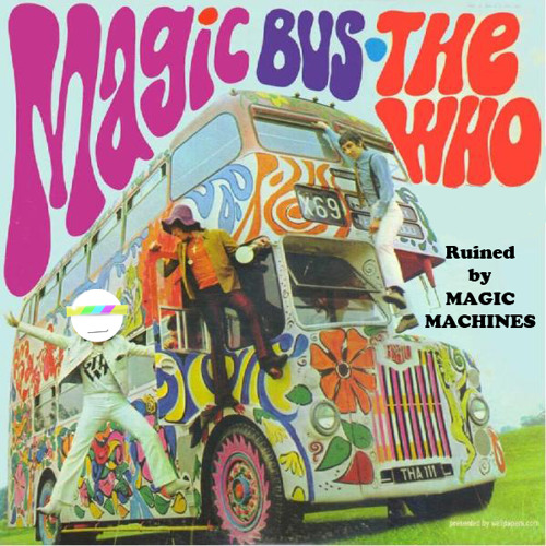 The Who - Magic Bus (Ruined by Magic Machines)