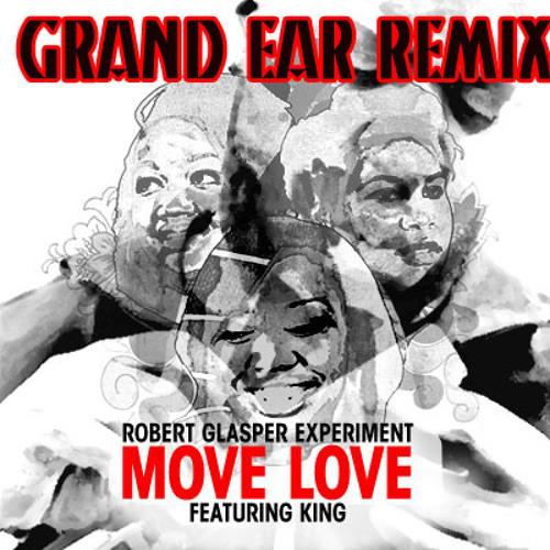 "Robert Glasper ft. KING ""Move Love"" (Grand Ear Remix)"