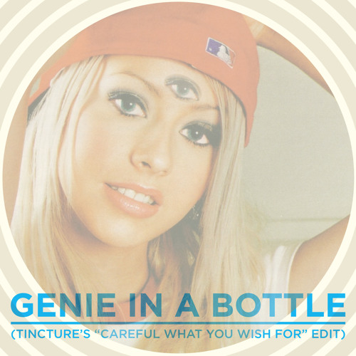 "Genie In A Bottle (Tincture's ""Careful What You Wish For"" Edit)"